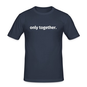 only together. - Männer Slim Fit T-Shirt