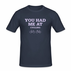 You had me at cycling - Männer Slim Fit T-Shirt