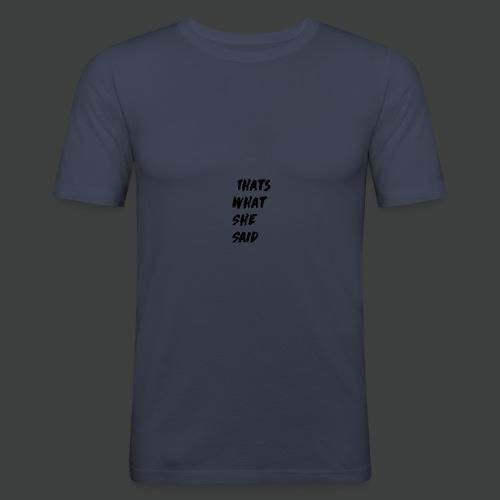 Thats What She Said T-Shirt - slim fit T-shirt