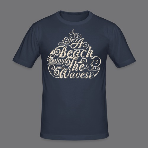 LIFE A BEACH ENJOY THE WAVES Tee Shirts - Men's Slim Fit T-Shirt