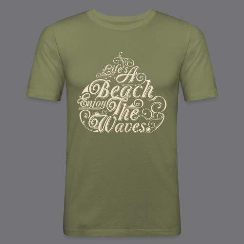 LIFE A BEACH ENJOY THE WAVES Tee Shirts - Men's Slim Fit T-Shirt