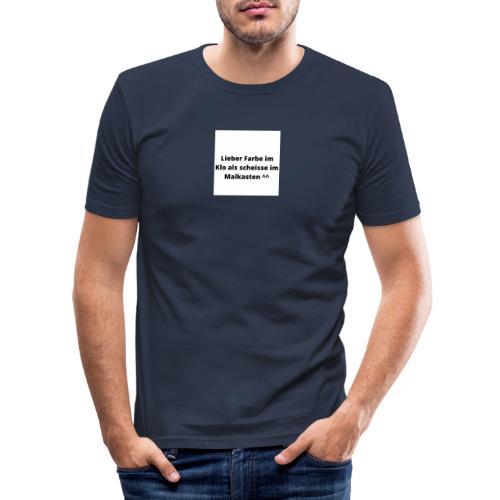 Lieber Farbe im Klo als scheisse im Malkasten ^^ - Männer Slim Fit T-Shirt