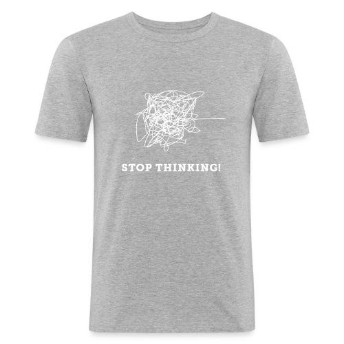 Stop Thinking - Männer Slim Fit T-Shirt