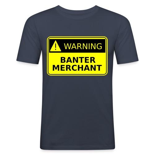 Warning Banter Merchant - Men's Slim Fit T-Shirt