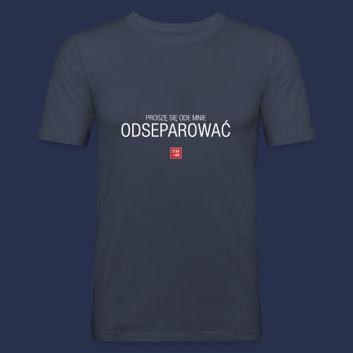 PROSZE SIE ODE MNIE ODSEPAROWAC - napis jasny - Obcisła koszulka męska