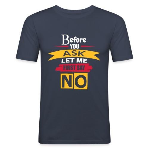 Before You Ask - Men's Slim Fit T-Shirt