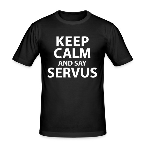 Keep calm and say Servus - Männer Slim Fit T-Shirt