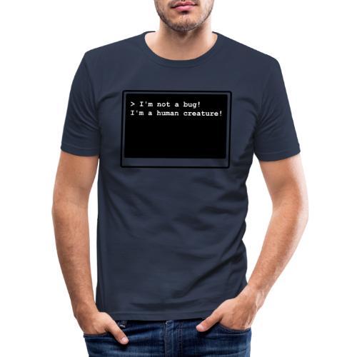 I'm not a bug! I'm a human creature! - Männer Slim Fit T-Shirt