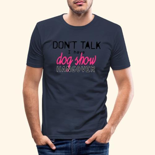 Dog show hangover - Miesten tyköistuva t-paita