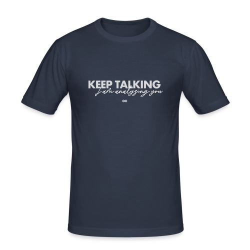 KEEP TALKING GC - Männer Slim Fit T-Shirt