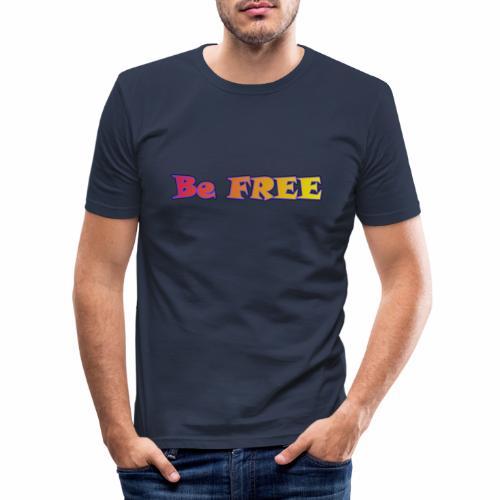 Be FREE ! Soyez Libre. - T-shirt près du corps Homme