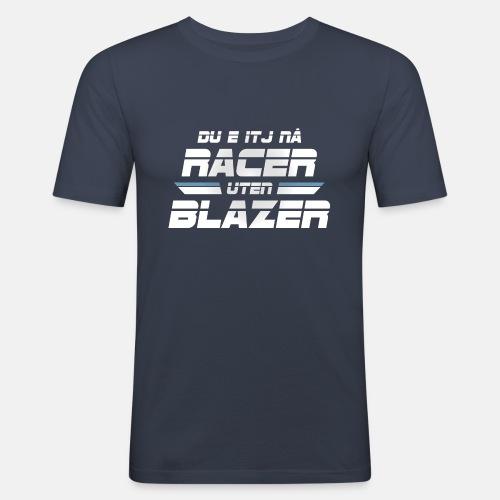 Du e itj nå racer uten blazer