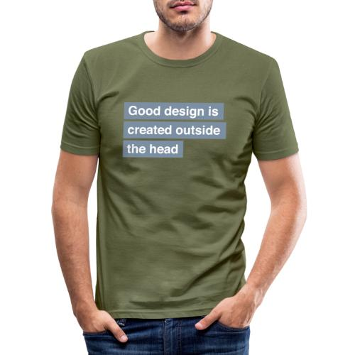 Good design is created outside the head - Herre Slim Fit T-Shirt