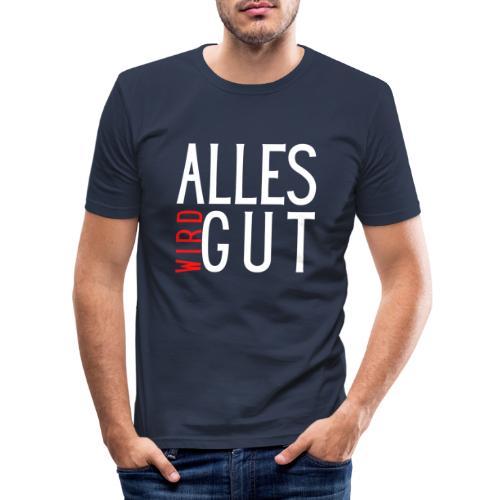 ALLES WIRD GUT - Männer Slim Fit T-Shirt