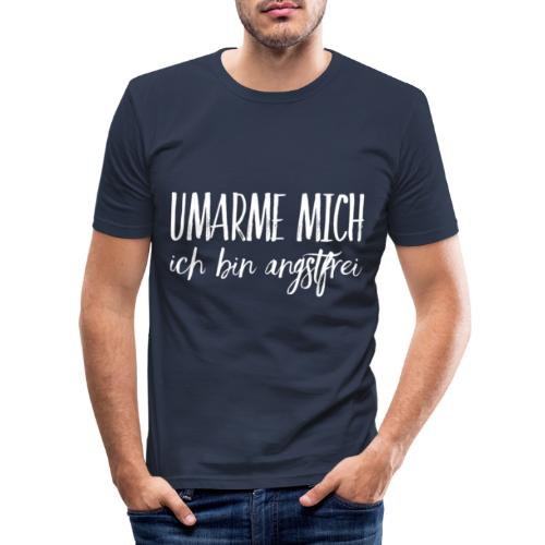 UMARME MICH ich bin angstfrei - Männer Slim Fit T-Shirt
