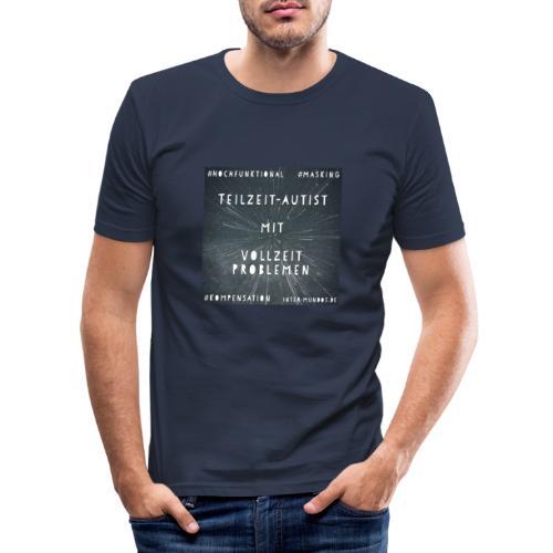 Teilzeit Autist mit Vollzeit Problemen - Männer Slim Fit T-Shirt