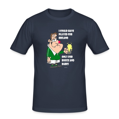 I COULD HAVE PLAYED FOR IRELAND ONLY FOR BOOZE - Men's Slim Fit T-Shirt
