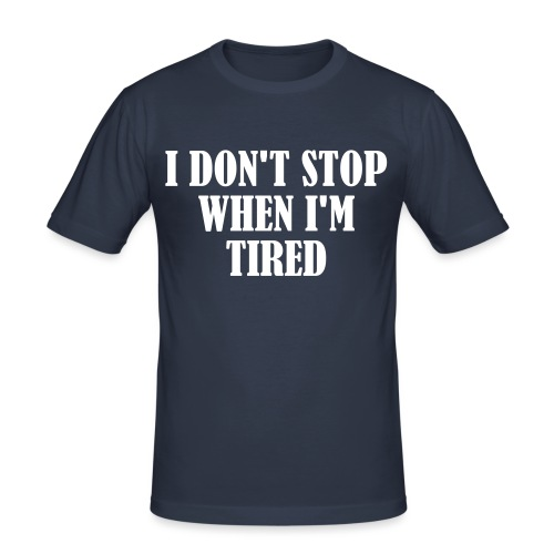 I Dont Stop When im Tired, Fitness, No Pain, Gym - Männer Slim Fit T-Shirt