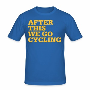 After this we go cycling - Männer Slim Fit T-Shirt