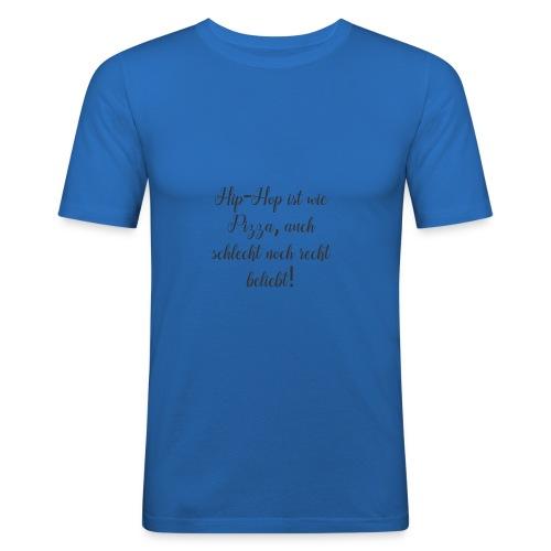 Hip-Hop ist wie Pizza,auch schlecht noch recht ... - Männer Slim Fit T-Shirt