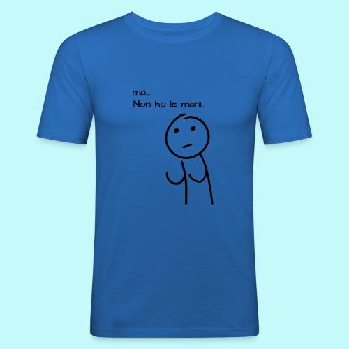 ma-non-ho-le-mani - Maglietta aderente da uomo