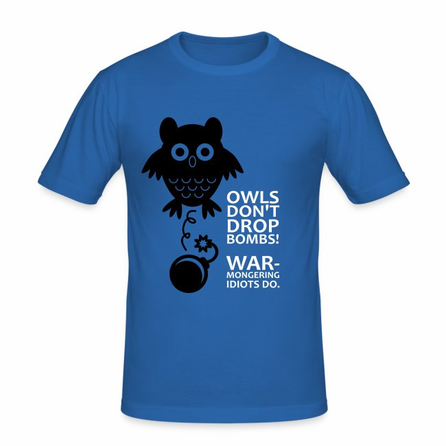 Owls don´t drop bombs! Warmongering idiots do.