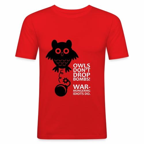 Owls don´t drop bombs! Warmongering idiots do. - Men's Slim Fit T-Shirt