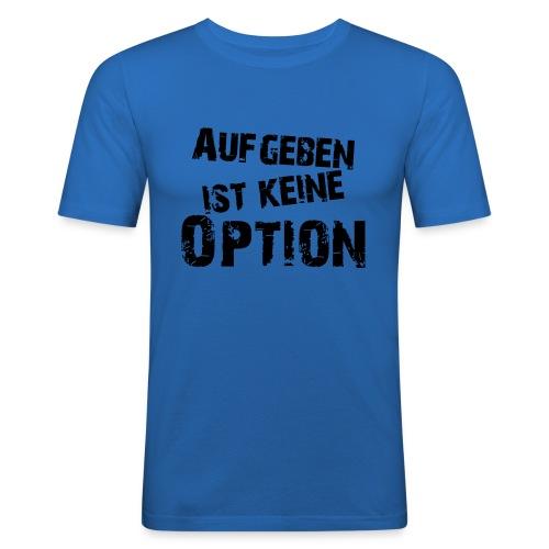 Aufgeben ist keine Option - Männer Slim Fit T-Shirt