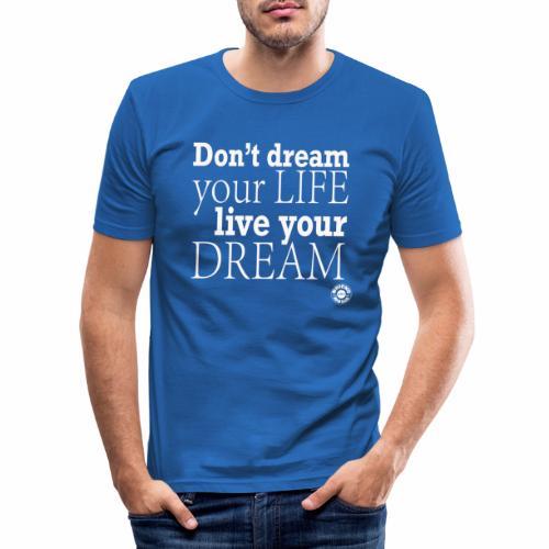 Don't dream your life, live your dream - Maglietta aderente da uomo