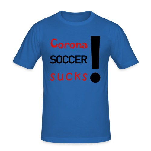 Corona Soccer sucks - Männer Slim Fit T-Shirt