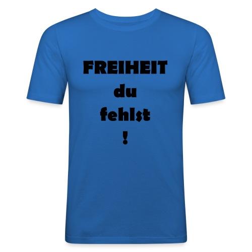 FREIHEIT du fehlst! - Männer Slim Fit T-Shirt