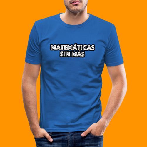 Matemáticas Sin Más Texto - Camiseta ajustada hombre
