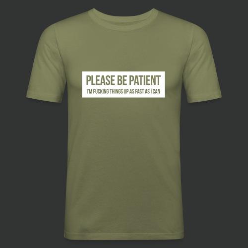 Please be patient - Men's Slim Fit T-Shirt