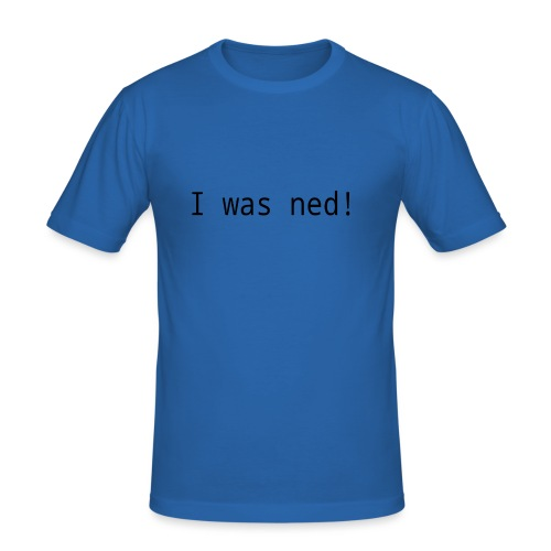 I was ned - Männer Slim Fit T-Shirt