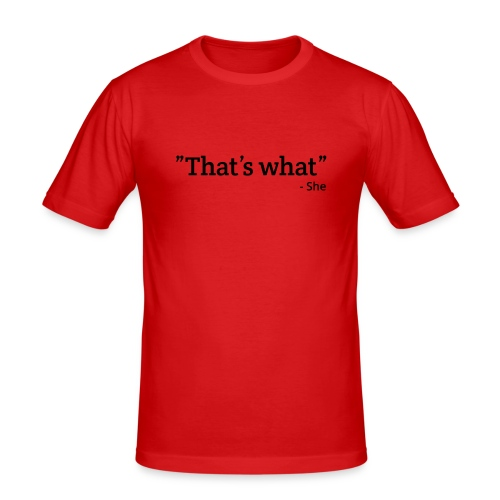 That's what - She - Mannen slim fit T-shirt