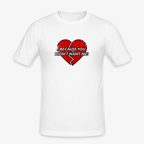 Because You Did not Want Me! - Men's Slim Fit T-Shirt