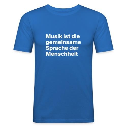 Musik ist die gemeinsame Sprache der Menschheit - Männer Slim Fit T-Shirt