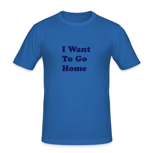 I Want To Go Home - slim fit T-shirt