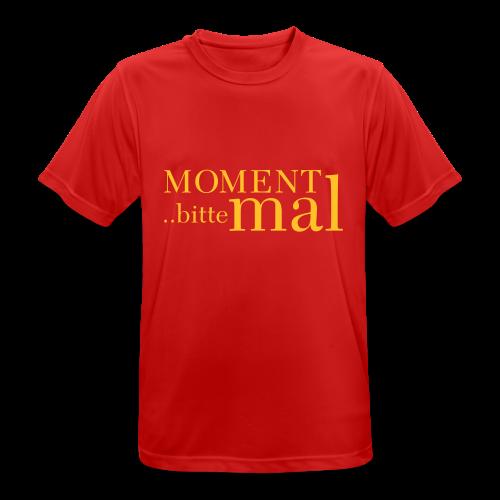 Moment mal bitte .. - Männer T-Shirt atmungsaktiv