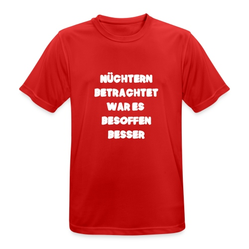 Nüchtern betrachtet Spruch ft2 - Männer T-Shirt atmungsaktiv