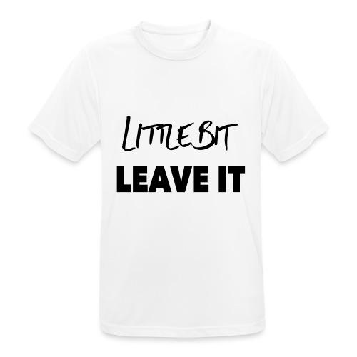 A Little Bit Leave It - Men's Breathable T-Shirt