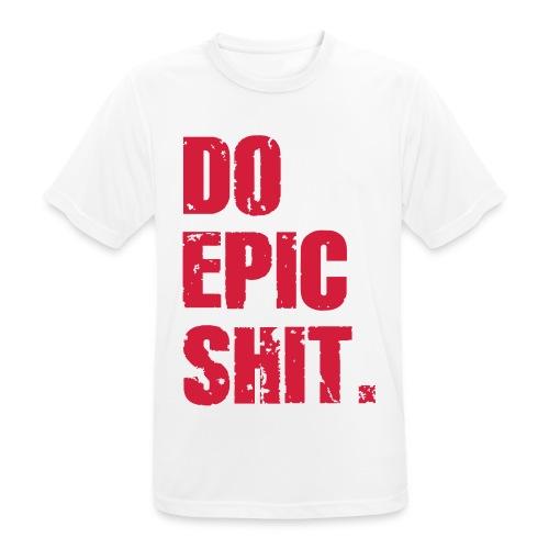 Do Epic Shit. - Männer T-Shirt atmungsaktiv