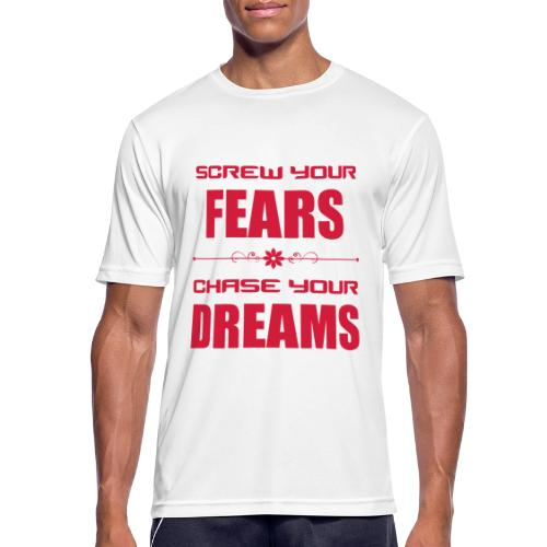 Screw your Fears - Chase your Dreams - Männer T-Shirt atmungsaktiv