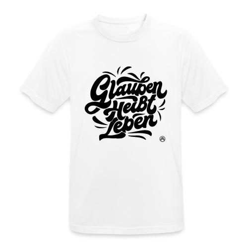 Glauben heißt Leben - Männer T-Shirt atmungsaktiv