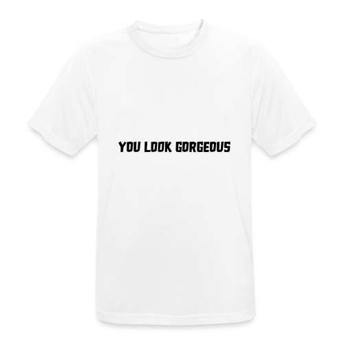 YOU LOOK GORGEOUS - Mannen T-shirt ademend actief