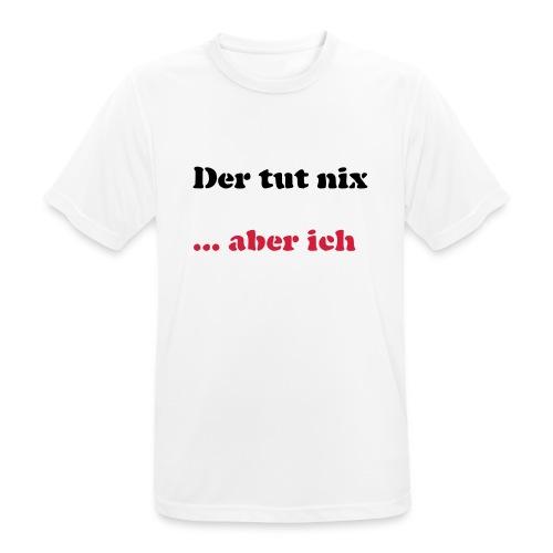 Der tut nix/was - Männer T-Shirt atmungsaktiv
