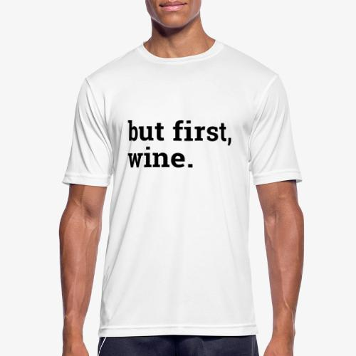 But first wine - Männer T-Shirt atmungsaktiv