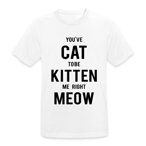 CAT to be KITTEN me - Männer T-Shirt atmungsaktiv