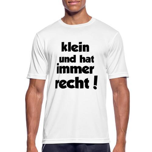 Klein und hat immer recht! - Männer T-Shirt atmungsaktiv