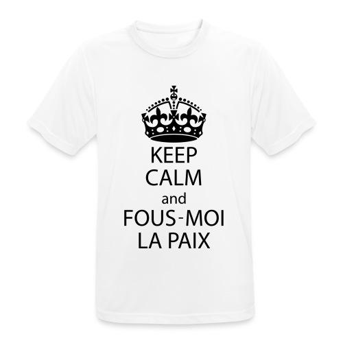 KeepCalmAndFousMoiLaPaix - T-shirt respirant Homme